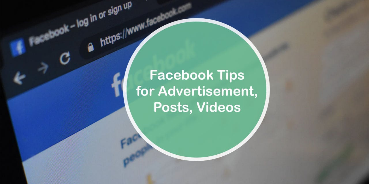 Facebook Tips for Advertisement, Posts, Videos