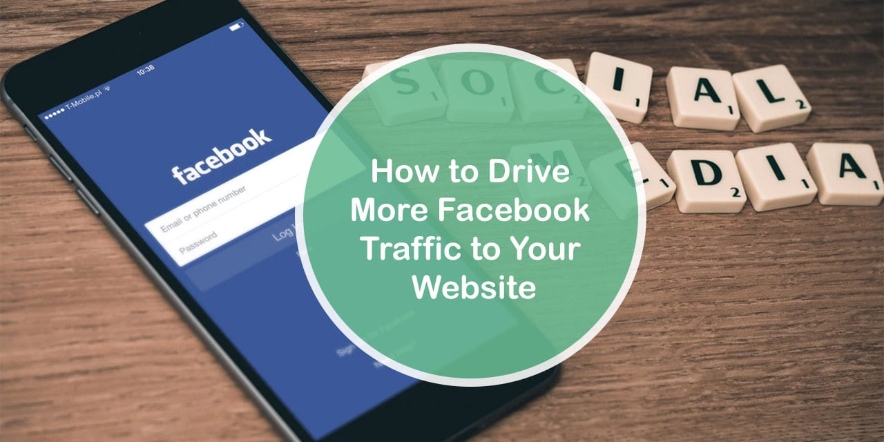 How to Drive More Facebook Traffic to Your Website