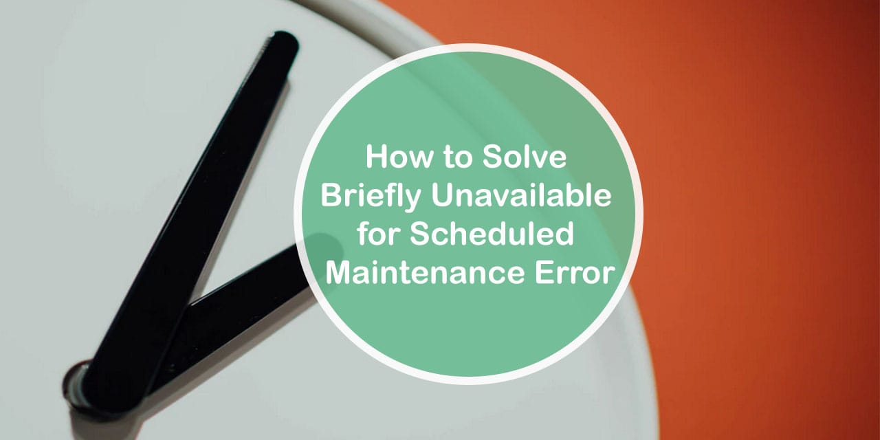 How to Solve Briefly Unavailable for Scheduled Maintenance Error