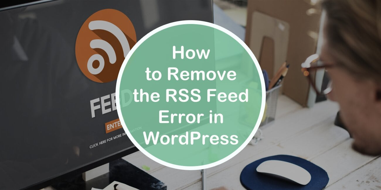 How to Remove the RSS Feed Error in WordPress