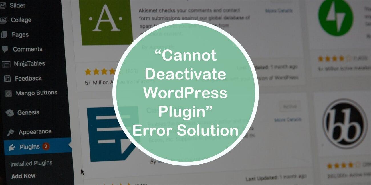 "How to fix the ""Cannot Deactivate WordPress Plugin"" Error"