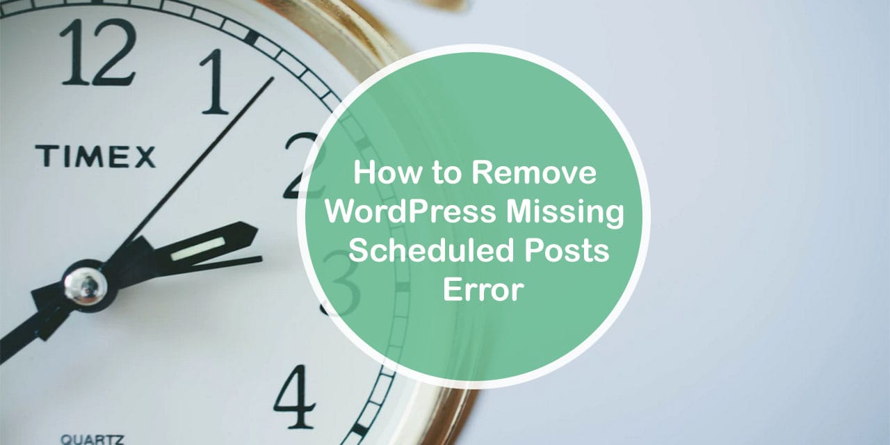 How to Remove WordPress Missing Scheduled Posts Error
