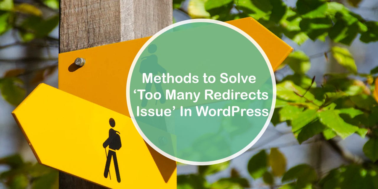 Methods to Solve 'Too many redirects issue' in WordPress_