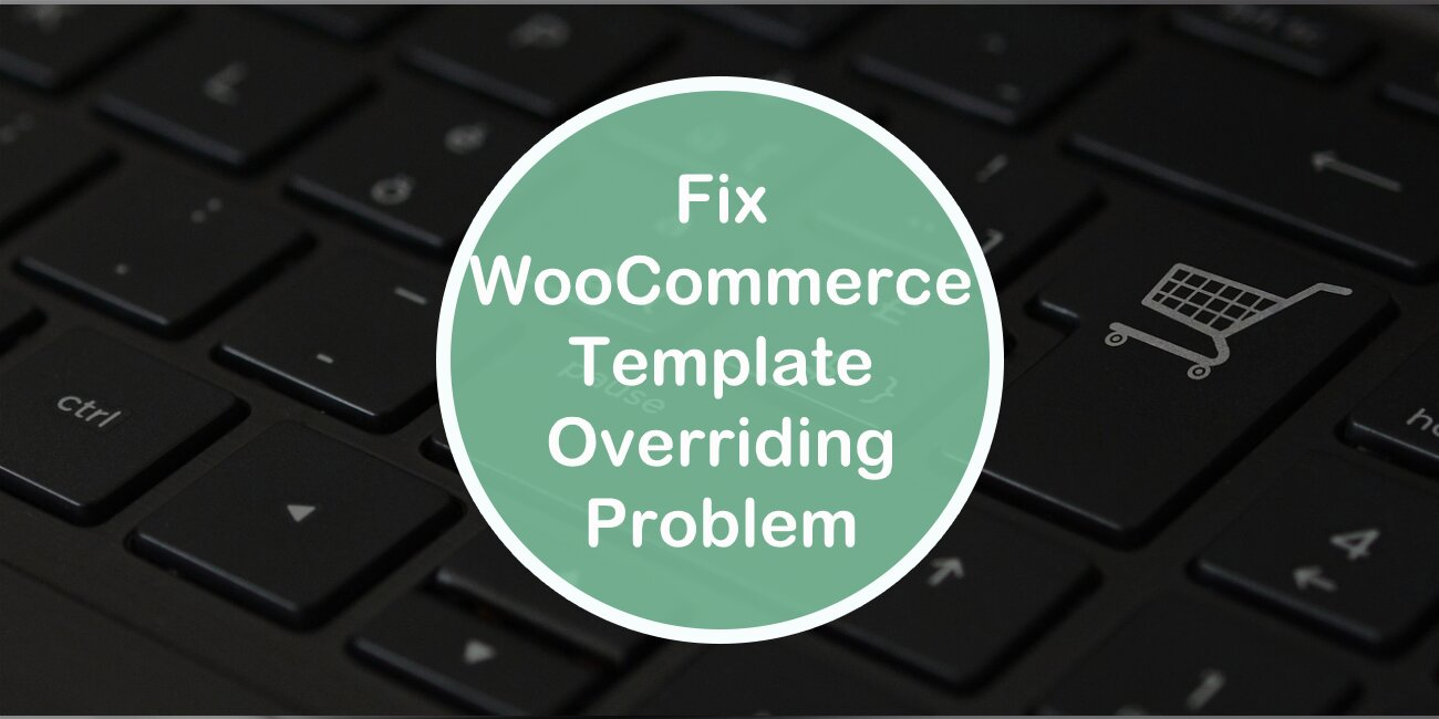 How to Fix the Woocommerce Template Overriding Problem