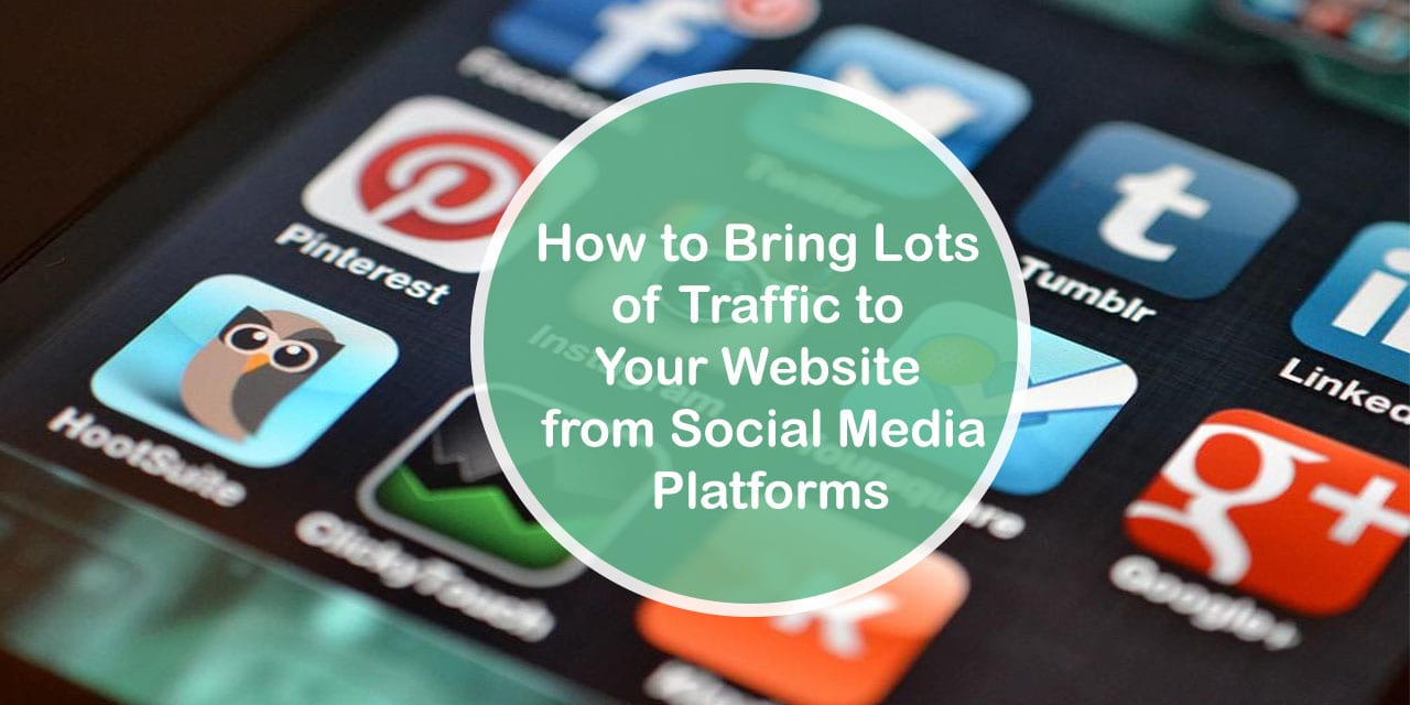 How to Bring Lots of Traffic to Your Website from Social Media Platforms
