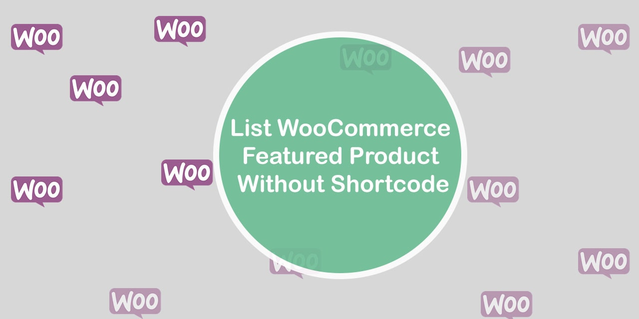 List Woocommerce Featured Product without Shortcode