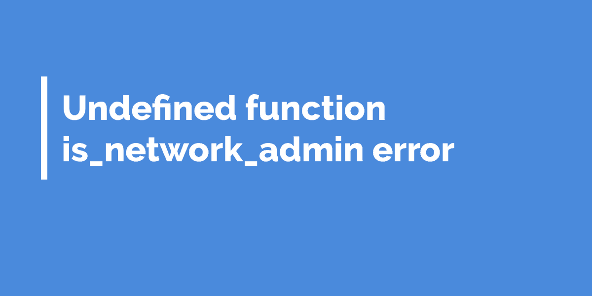 Undefined function is_network_admin error