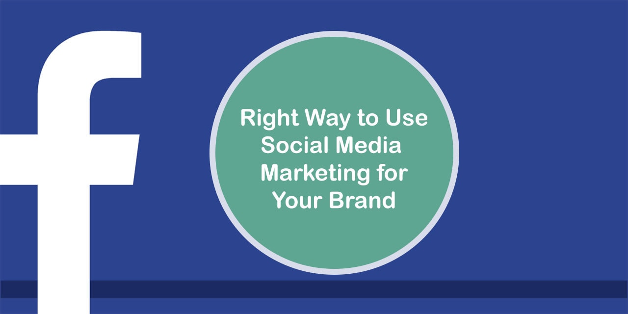 Right Way to Use Social Media Platforms for Marketing Your Brand