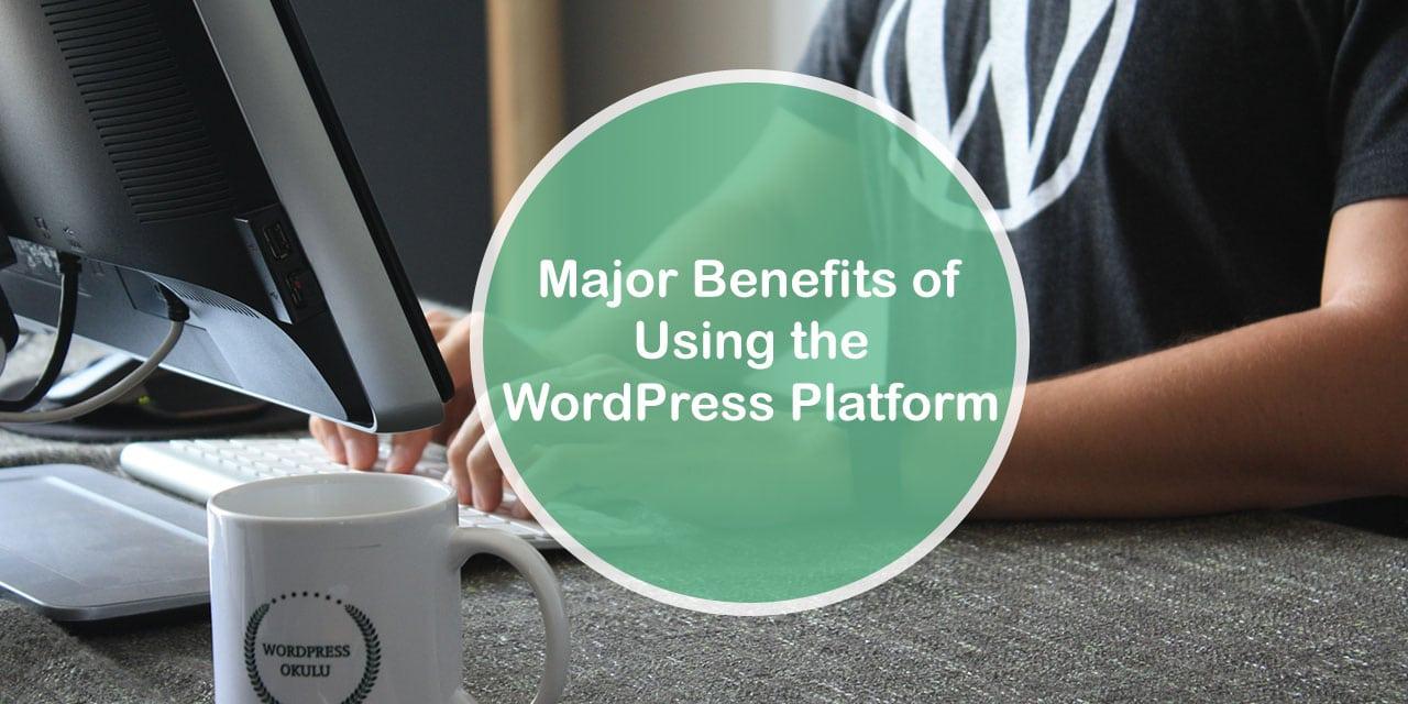 Major Benefits of Using the WordPress Platform