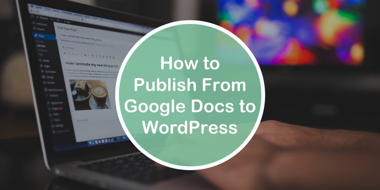 How to Publish From Google Docs to WordPress