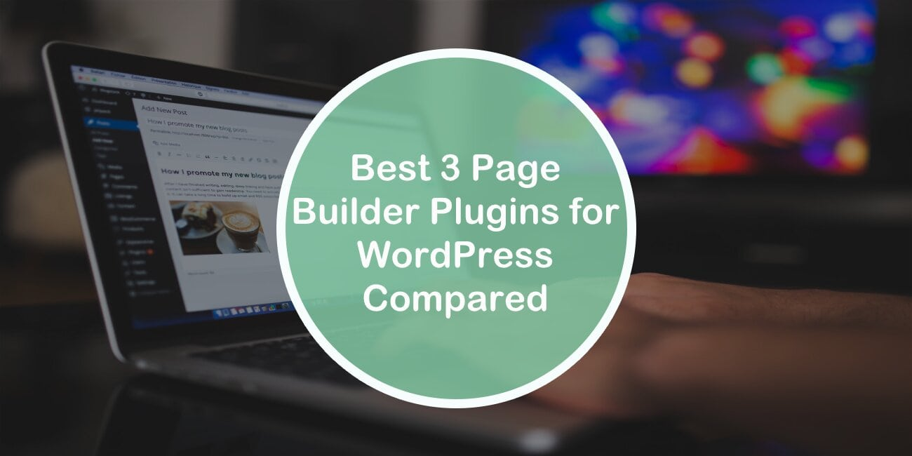 Best 3 Page Builder Plugins for WordPress Compared
