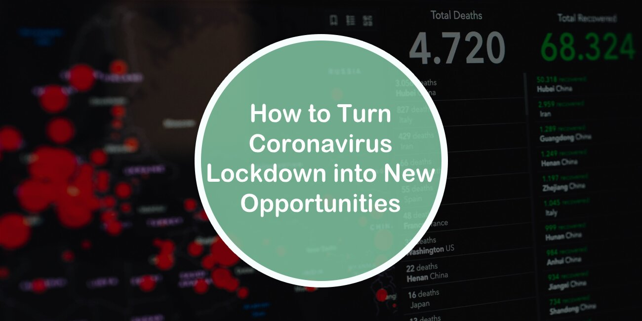 How to Turn Coronavirus Lockdown into New Opportunities