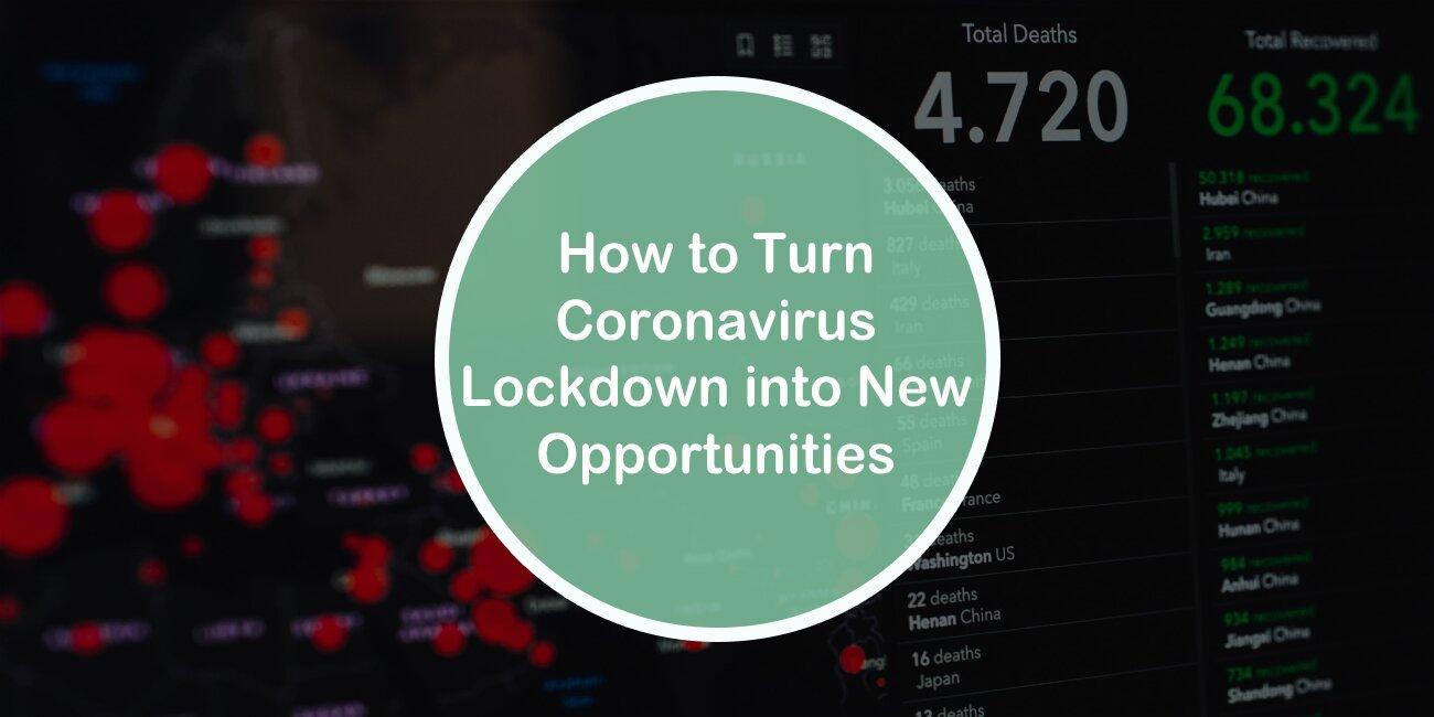 How to Turn Coronavirus Lockdown into New Opportunities