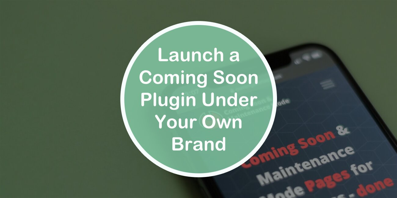 How to Launch a Coming Soon Plugin Under Your Own Brand