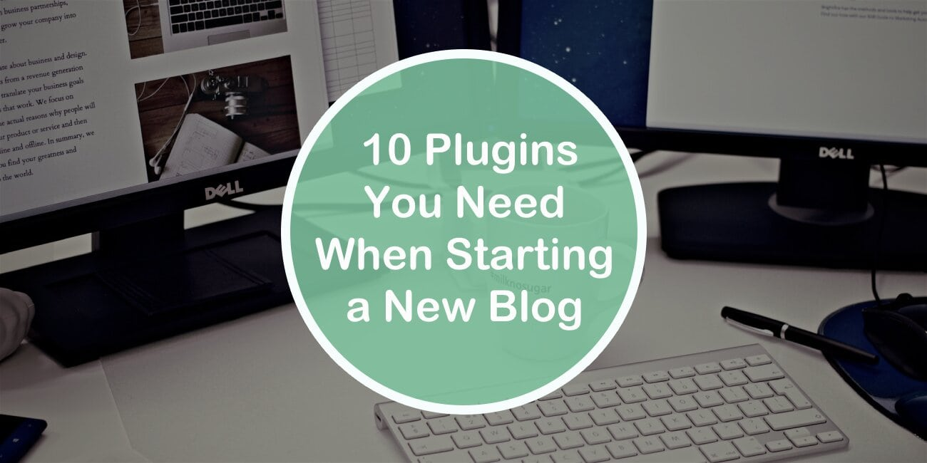 Top 10 Plugins You Need When Starting a New Blog