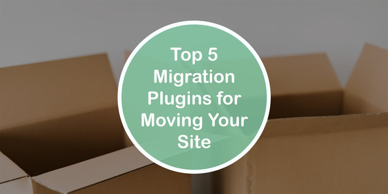 Top 5 Migration Plugins for Moving Your Site From One Host to Another