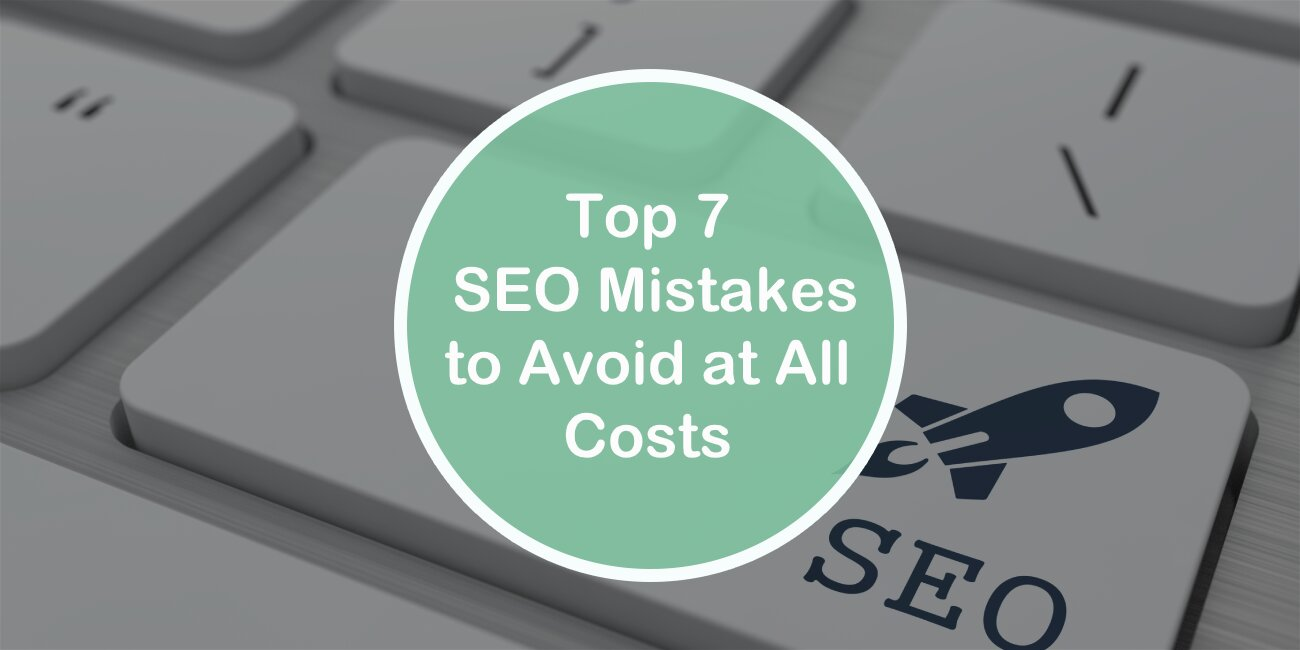Top 7 Seo Mistakes to Avoid at All Costs