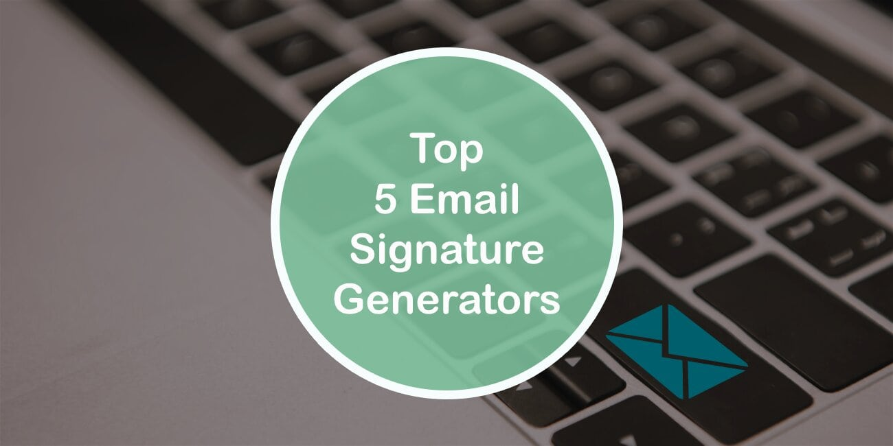 Top 5 Email Signature Generators That Will Help Leave a Better Impression