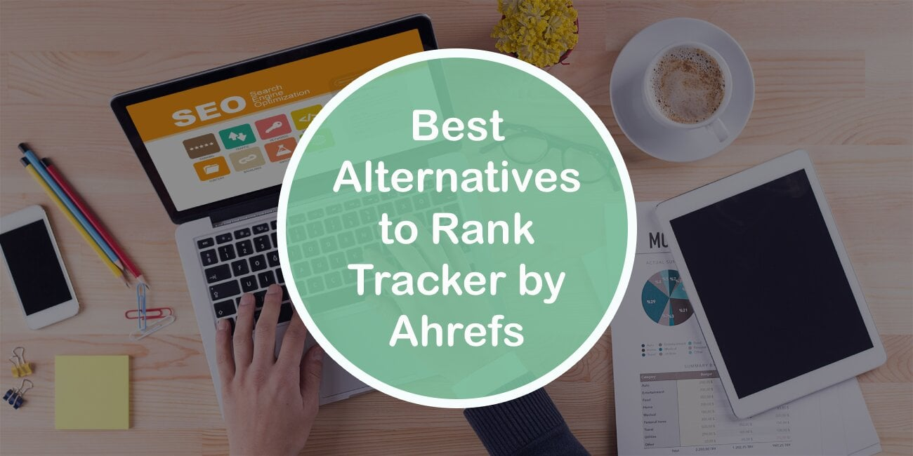 Best Alternatives to Rank Tracker by Ahrefs