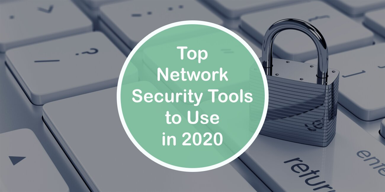 Top Network Security Tools to Use in 2020 in Addition to a Firewall