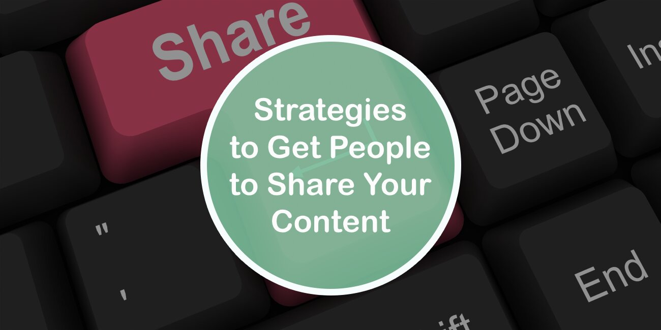 Top Strategies to Get People to Share Your Content