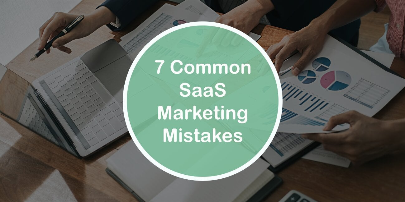 7 Common SaaS Marketing Mistakes You Should Be Aware Of