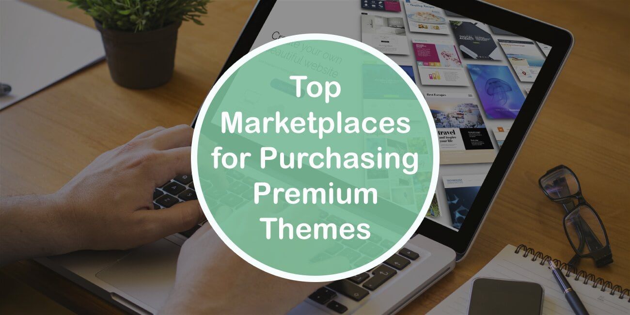 Top 6 Marketplaces for Purchasing Premium WordPress Themes