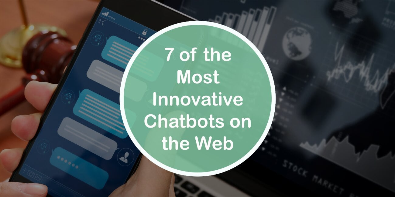 7 of the Most Innovative Chatbots on the Web You Should Consider for Creating Effective Customer Interactions