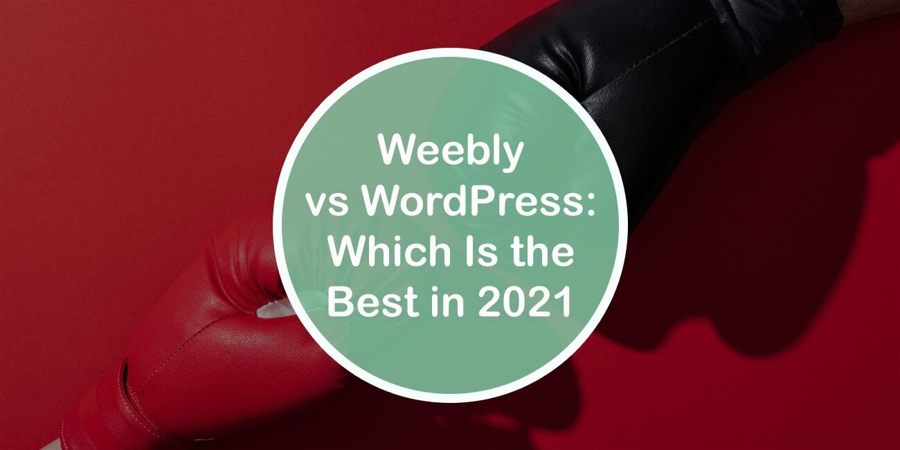 Weebly vs WordPress: Which Is the Best in 2021