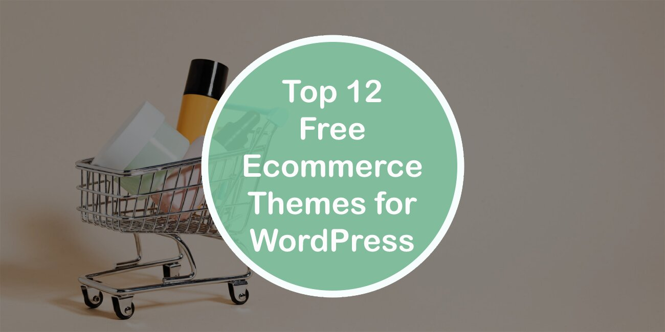 Top 12 Free Ecommerce Themes for WordPress That Will Put Your Store Ahead of the Competition