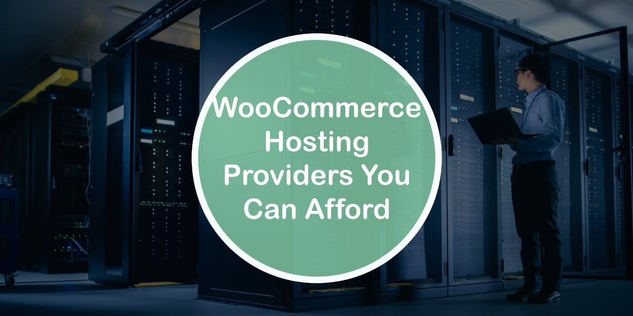 WooCommerce Hosting Providers You Can Afford