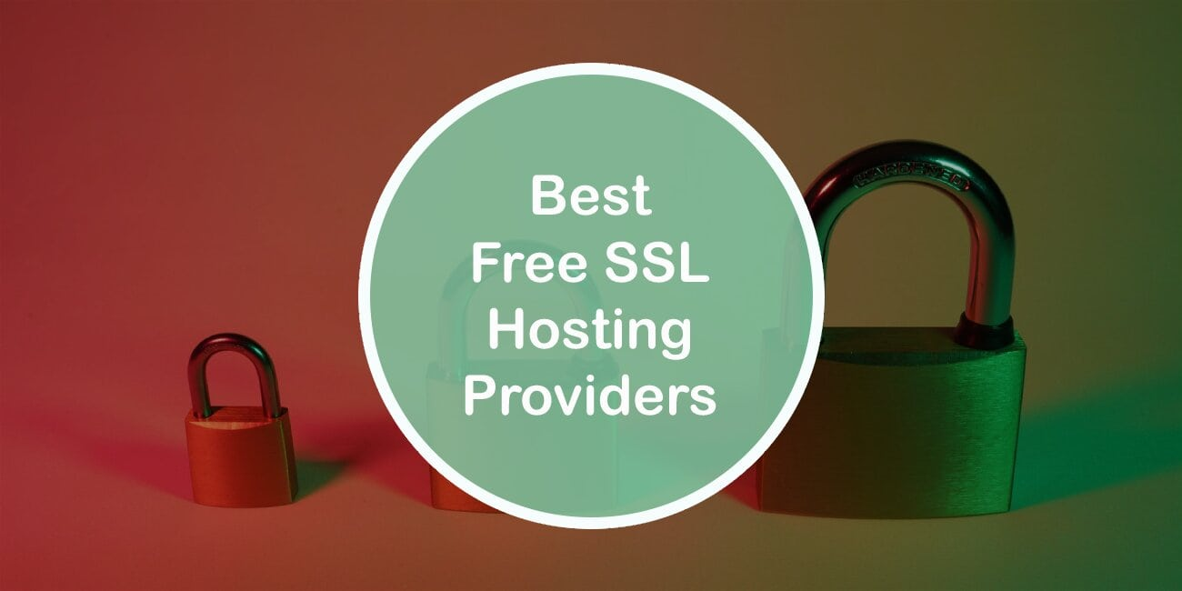Best Free SSL Hosting Providers: Make Your Site a Safe Place Without Breaking the Bank