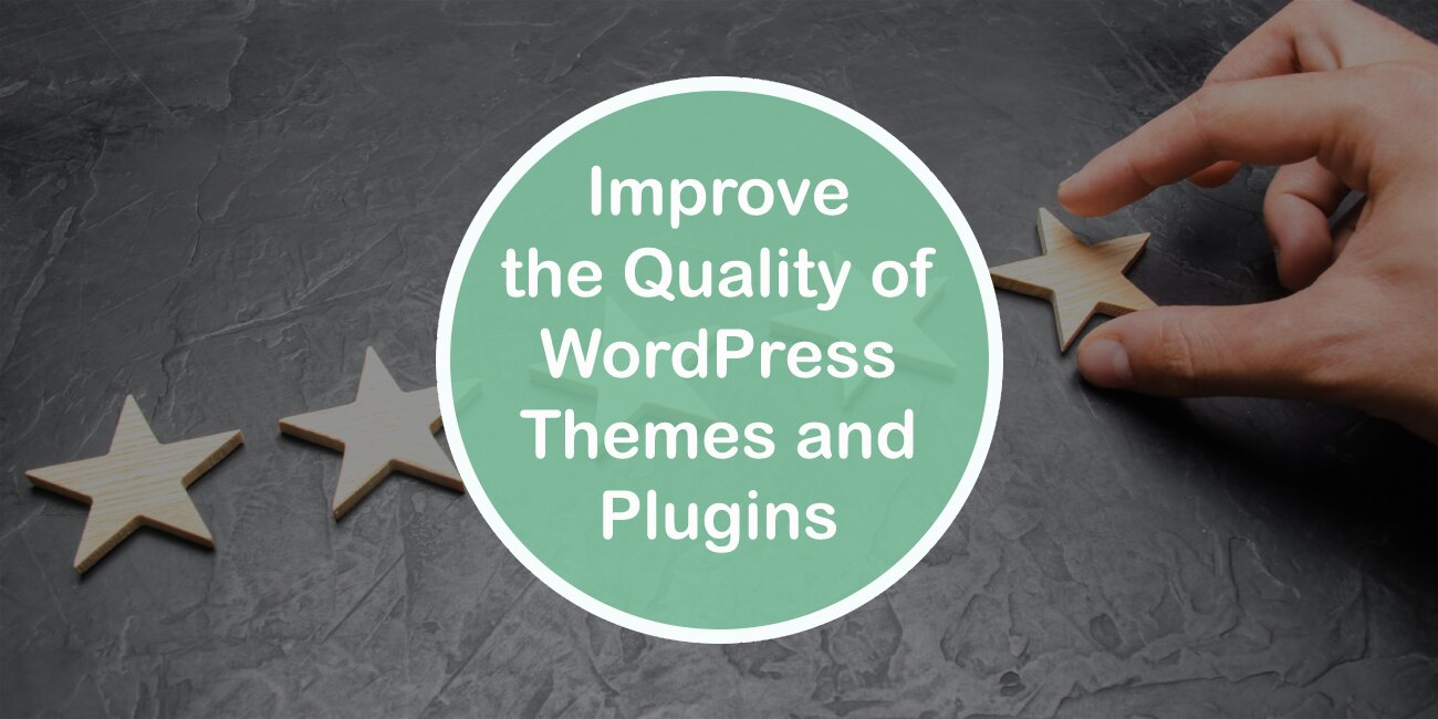How to Improve the Quality of Your WordPress Themes and Plugins