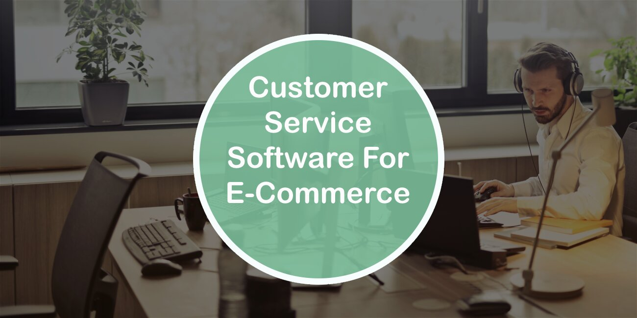 Customer Service Software for E-Commerce Stores