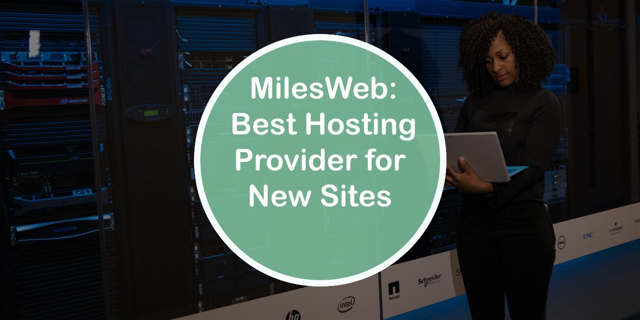 MilesWeb the Best Hosting Provider for New Sites That Need High Performance