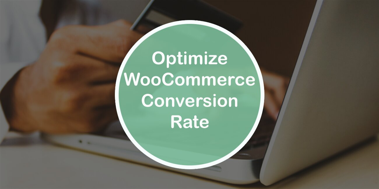 Seven Ways to Optimize WooComerce Conversion Rate