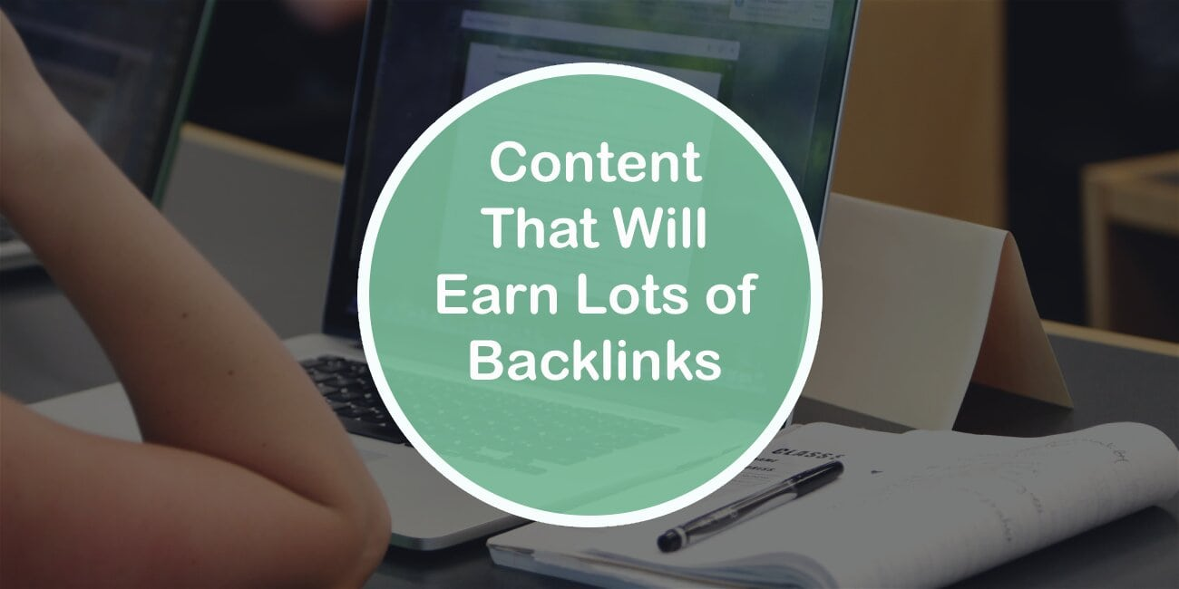 Content That Will Earn Lots of Backlinks