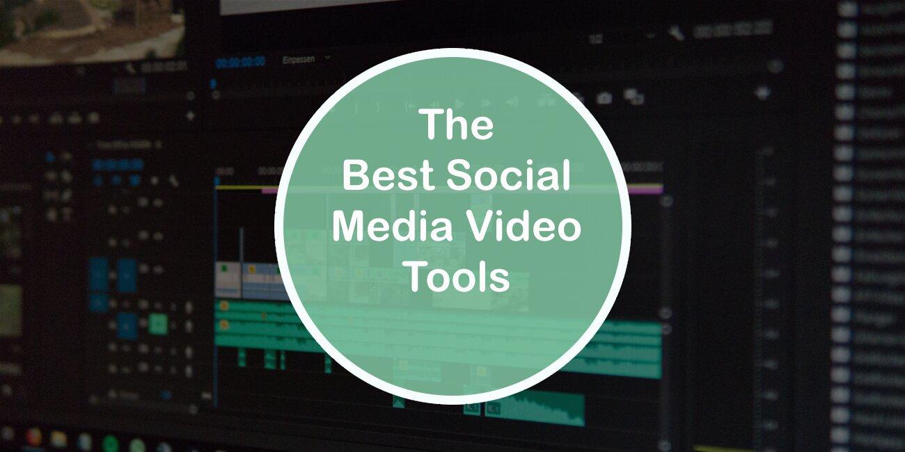 The Best Social Media Video Tools
